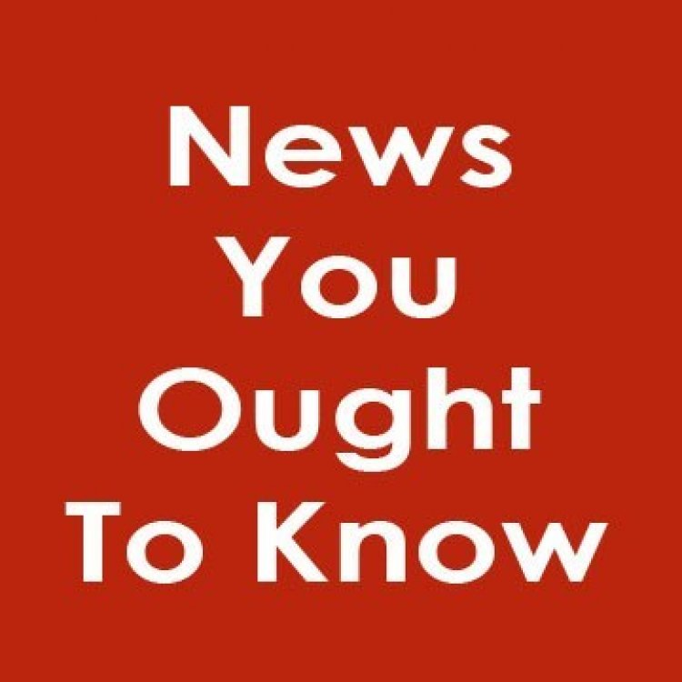 NEWS YOU OUGHT TO KNOW